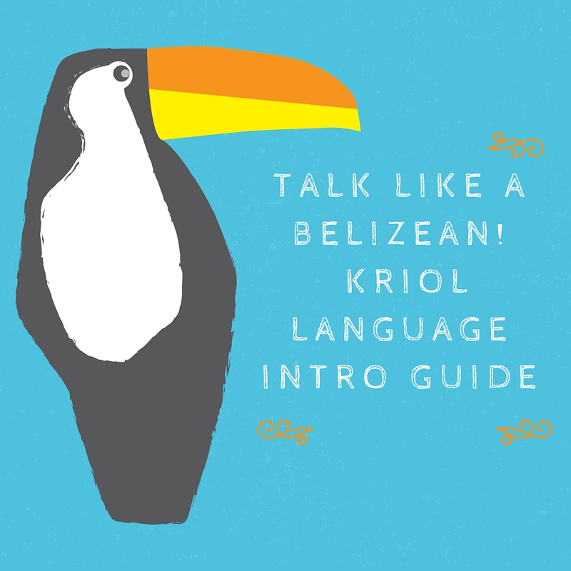 Talk Like a Belizean! Kriol Language Intro Guide (1)