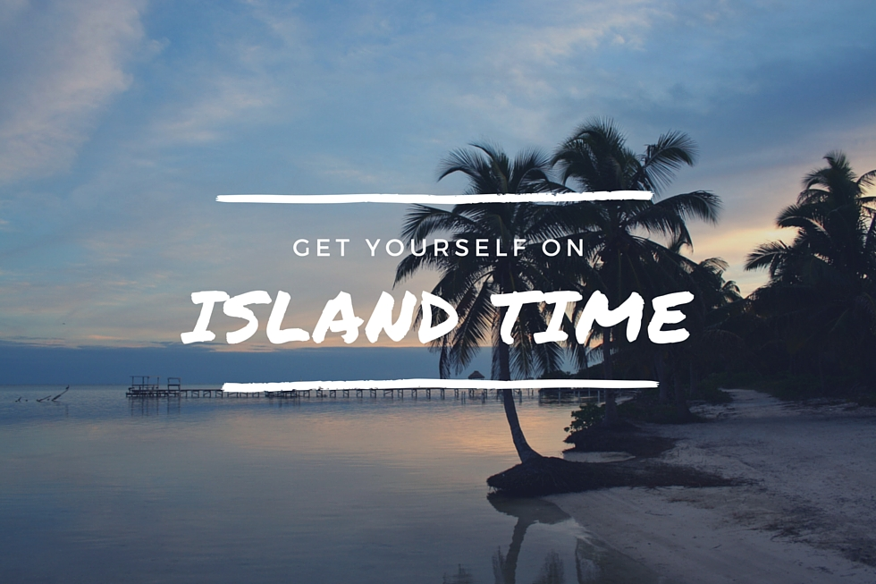 """3)Get yourself on """"island time""""  Our 5 top tips"""