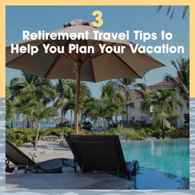 3 retirement travel tips to help you plan your vacation