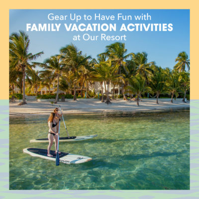 Gear Up To Have Fun with family vacation activities at our resort