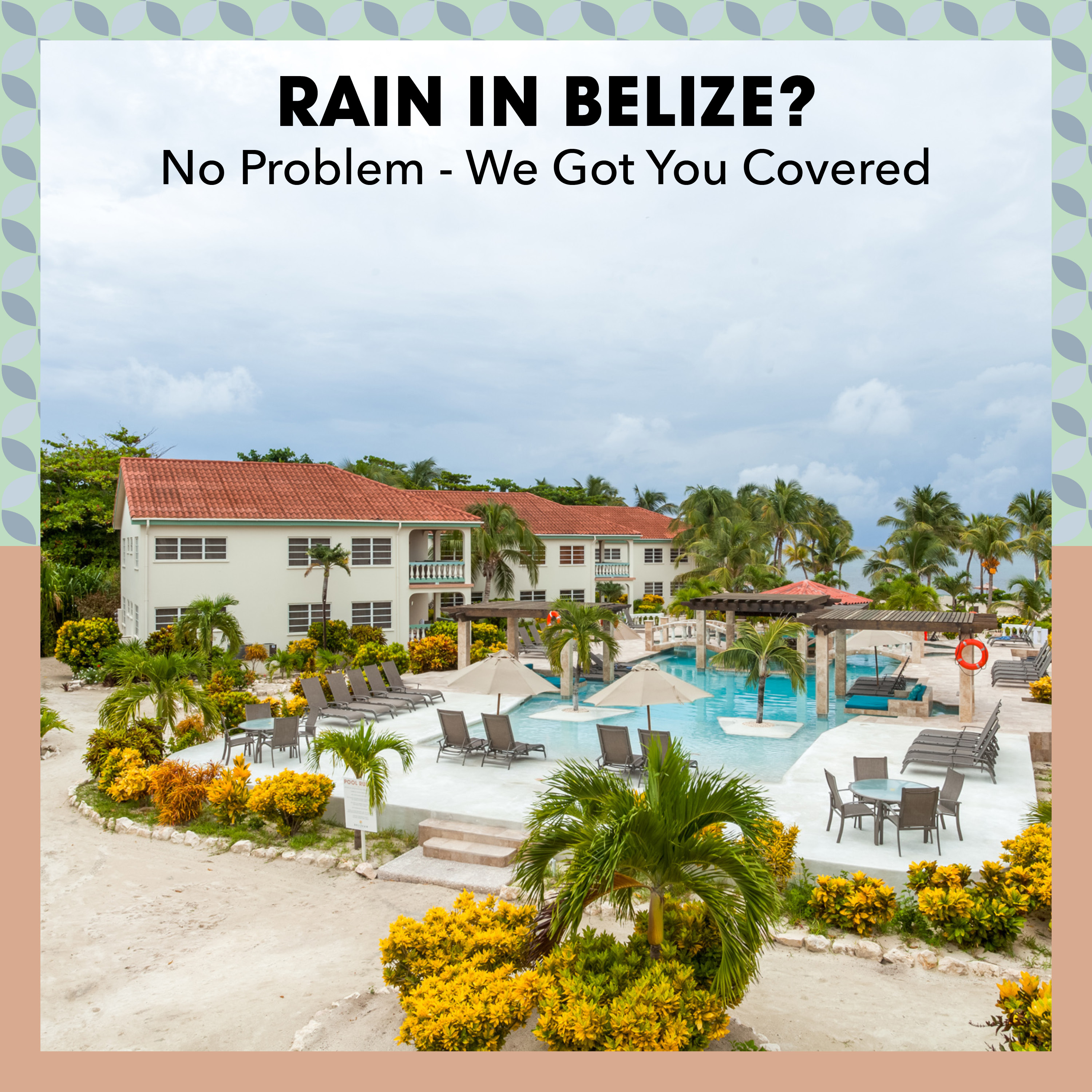 Rain in Belize? No problem- we got you covered