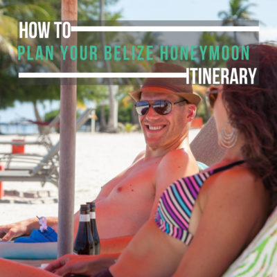 how_to_plan_your_honeymoon_belize_itinerary
