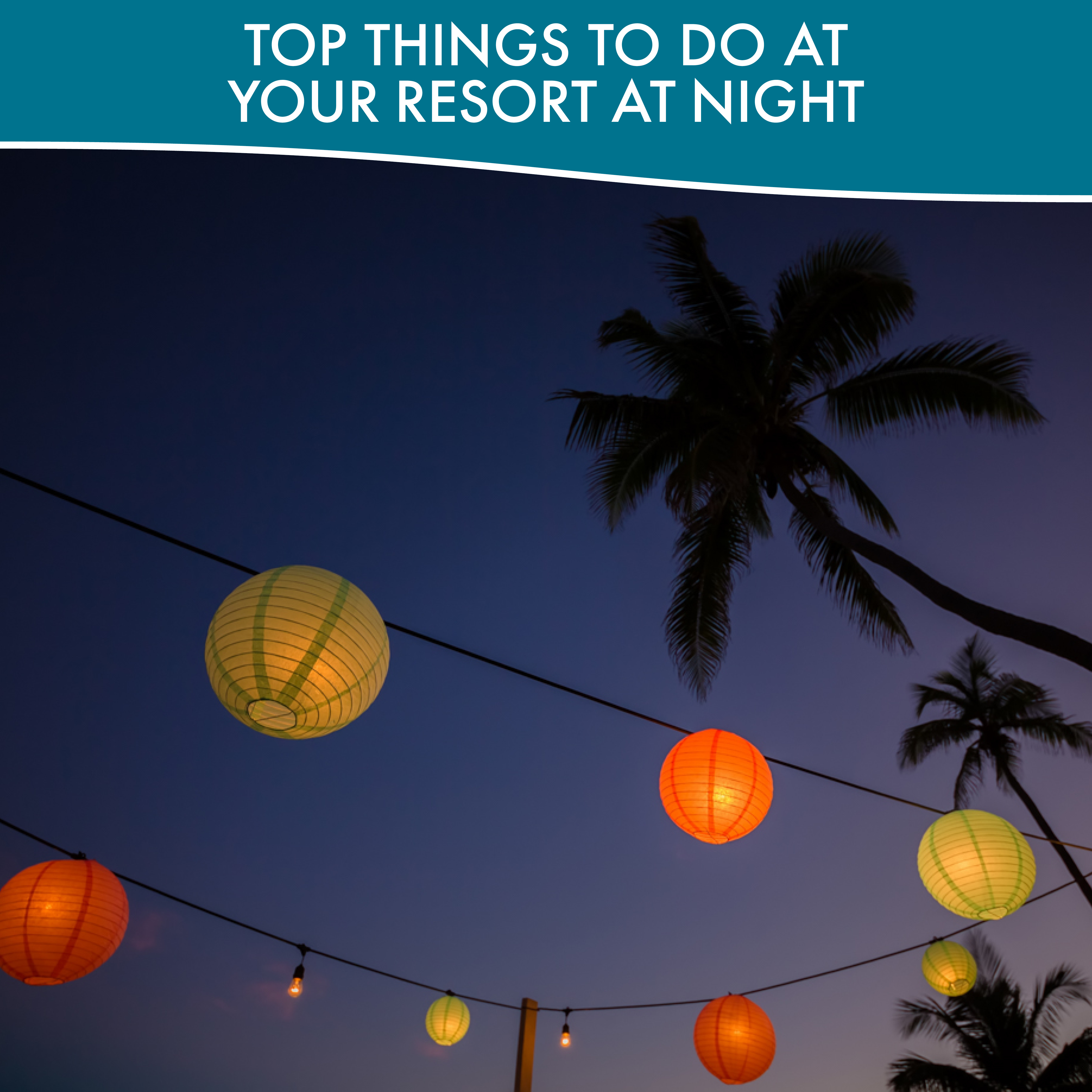 Top Things To Do At Your Resort At Night_Opt1_BlogHeader