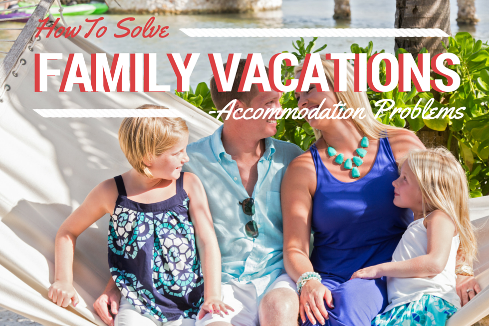 How to Solve Family Vacation Accommodation Problems