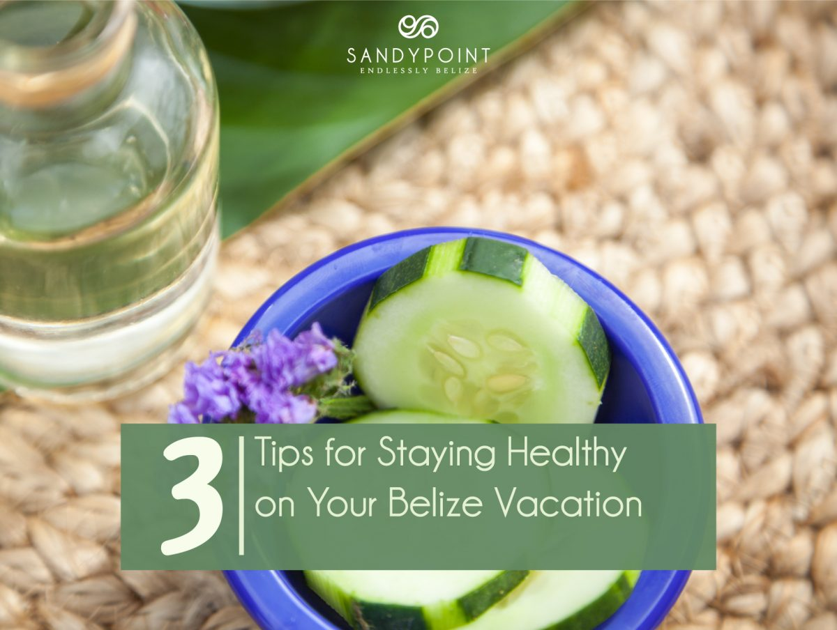 3 tips for staying healthy in Belize